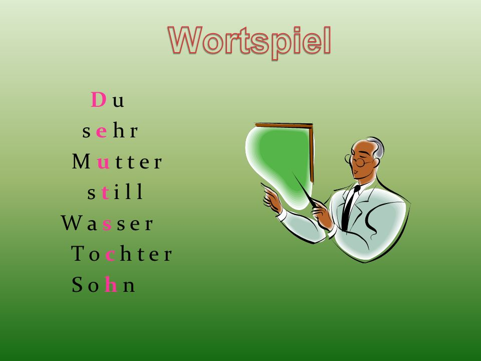 Wortspiel D u s e h r M u t t e r s t i l l W a s s e r T o c h t e r S o h n