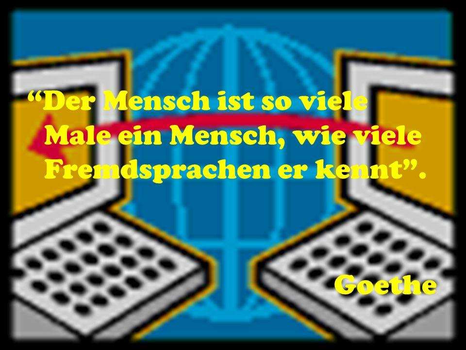 Der Mensch ist so viele Male ein Mensch, wie viele Fremdsprachen er kennt . Goethe