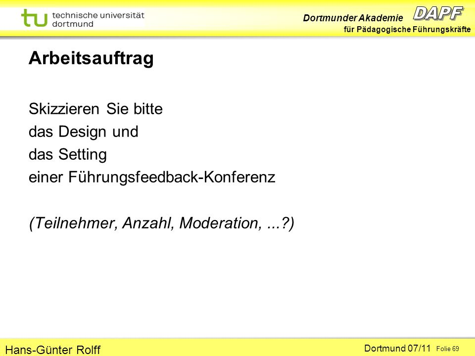 Arbeitsauftrag Skizzieren Sie bitte das Design und das Setting einer Führungsfeedback-Konferenz (Teilnehmer, Anzahl, Moderation, ... )