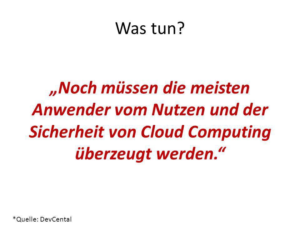 """Was tun """"Noch müssen die meisten Anwender vom Nutzen und der Sicherheit von Cloud Computing überzeugt werden."""