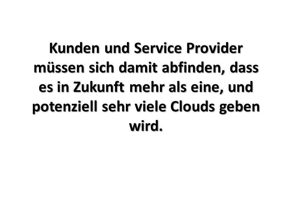 Kunden und Service Provider müssen sich damit abfinden, dass es in Zukunft mehr als eine, und potenziell sehr viele Clouds geben wird.