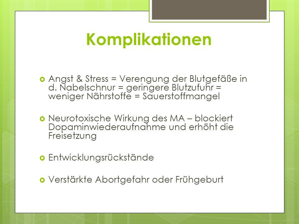 Komplikationen Angst & Stress = Verengung der Blutgefäße in d. Nabelschnur = geringere Blutzufuhr = weniger Nährstoffe = Sauerstoffmangel.
