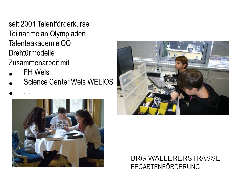 seit 2001 Talentförderkurse Teilnahme an Olympiaden Talenteakademie OÖ
