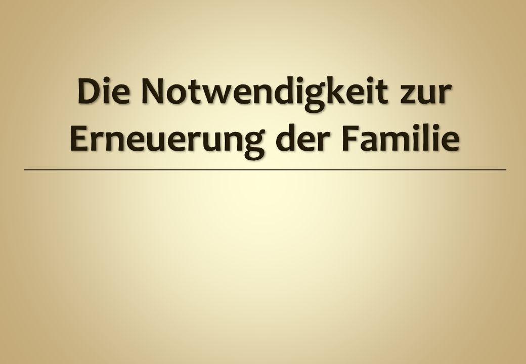 Die Notwendigkeit zur Erneuerung der Familie