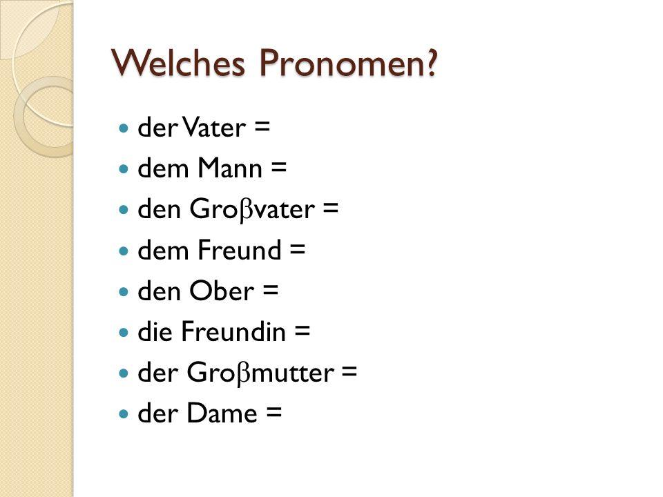 Welches Pronomen der Vater = dem Mann = den Groβvater = dem Freund =