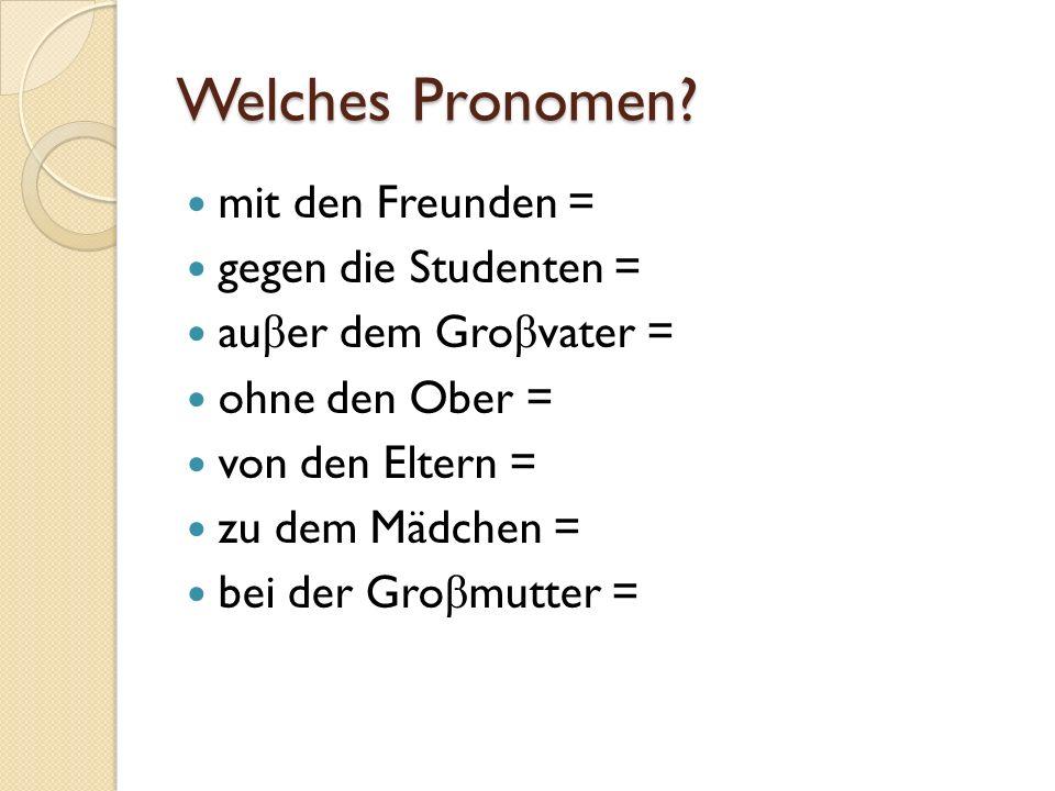 Welches Pronomen mit den Freunden = gegen die Studenten =