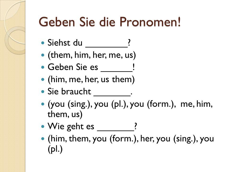 Geben Sie die Pronomen! Siehst du ________ (them, him, her, me, us)