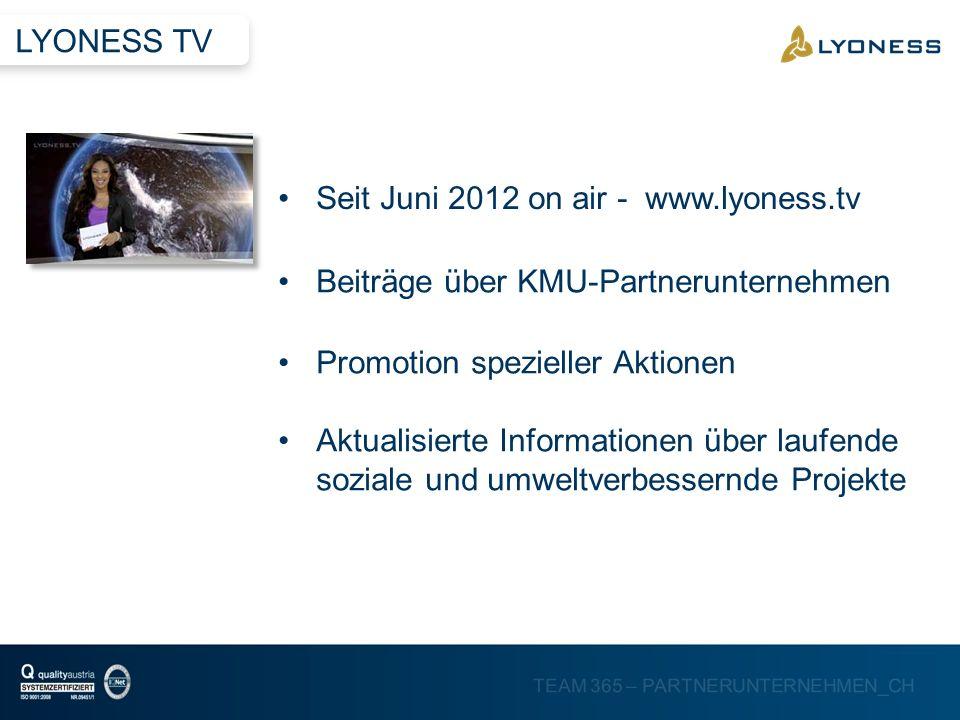 LYONESS TVSeit Juni 2012 on air - www.lyoness.tv. Beiträge über KMU-Partnerunternehmen. Promotion spezieller Aktionen.