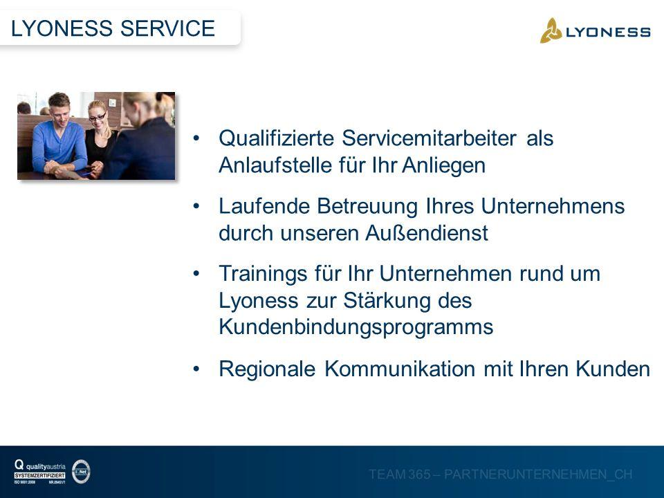 LYONESS SERVICEQualifizierte Servicemitarbeiter als Anlaufstelle für Ihr Anliegen. Laufende Betreuung Ihres Unternehmens durch unseren Außendienst.
