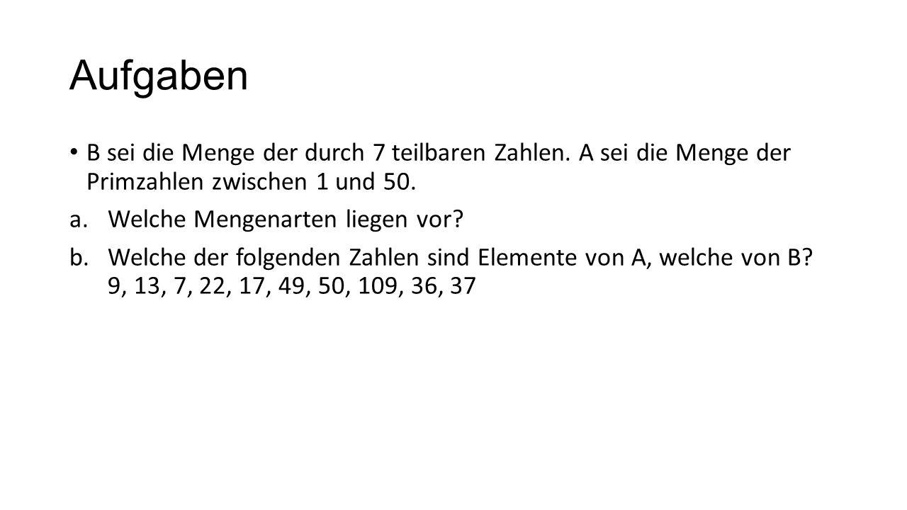 AufgabenB sei die Menge der durch 7 teilbaren Zahlen. A sei die Menge der Primzahlen zwischen 1 und 50.