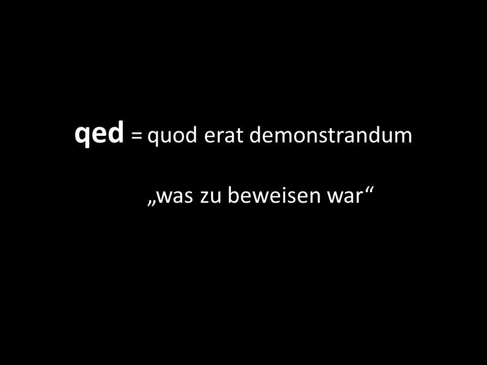 qed = quod erat demonstrandum