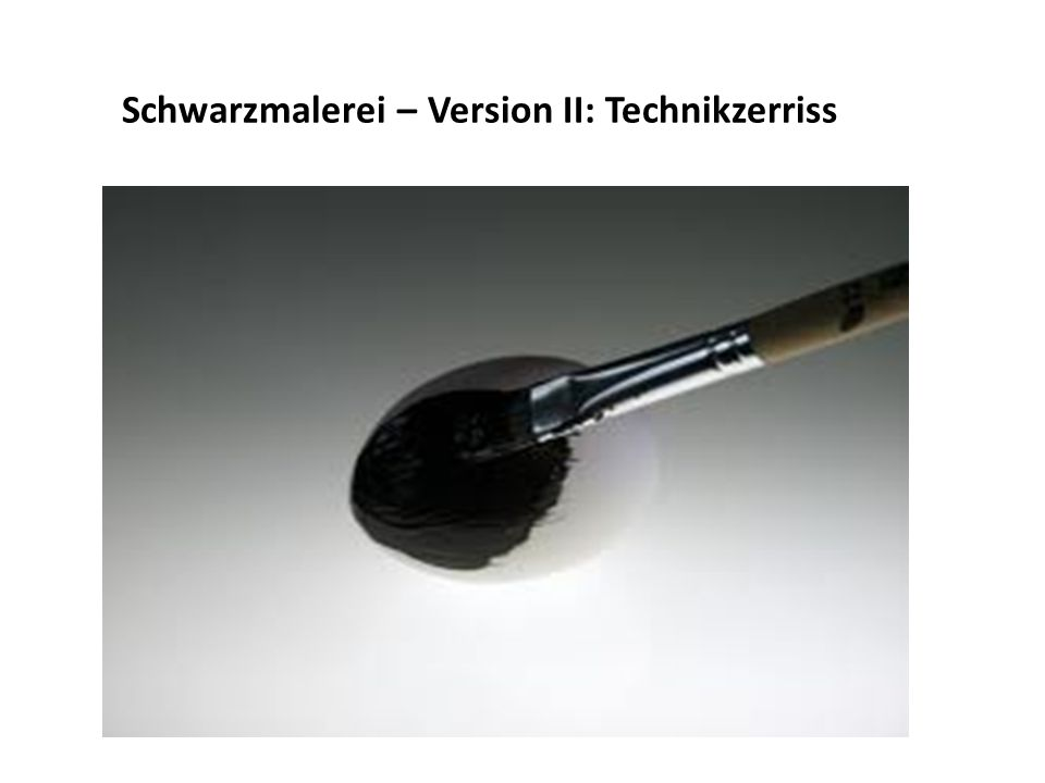 Schwarzmalerei – Version II: Technikzerriss