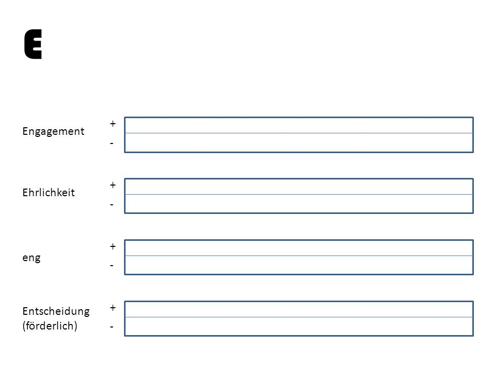 E + - Engagement + - Ehrlichkeit + - eng + - Entscheidung (förderlich)