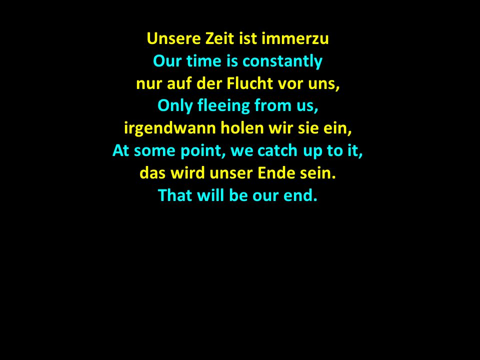 Unsere Zeit ist immerzu Our time is constantly
