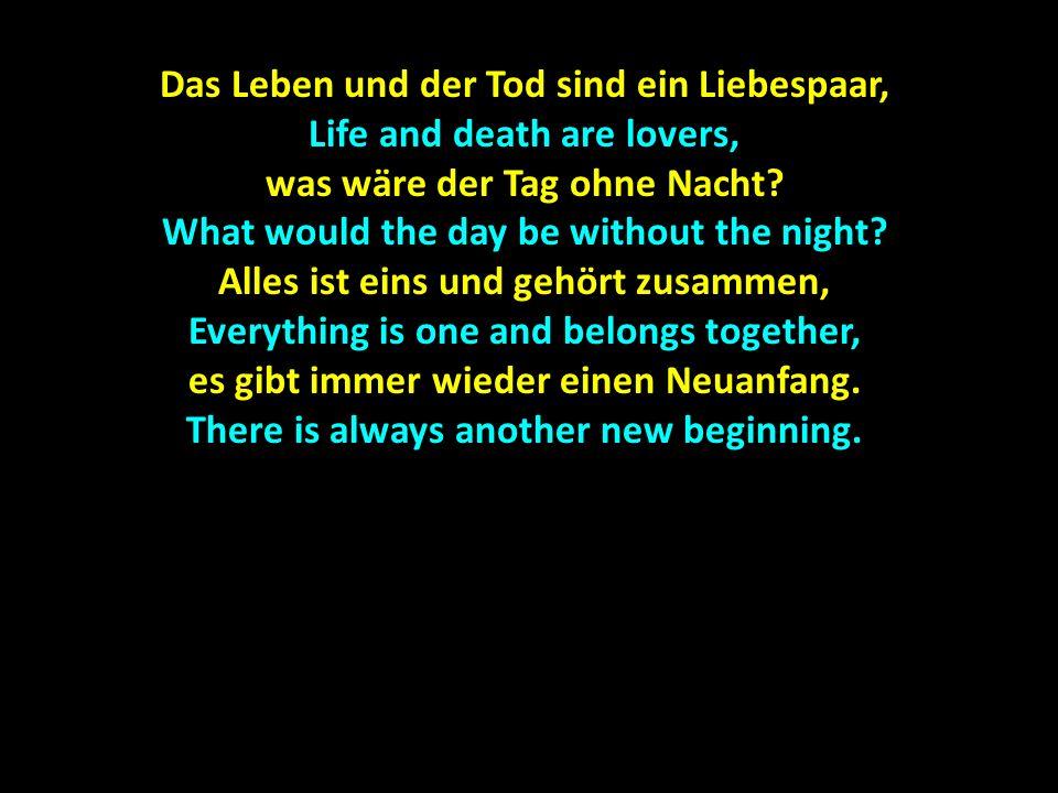 Das Leben und der Tod sind ein Liebespaar, Life and death are lovers,