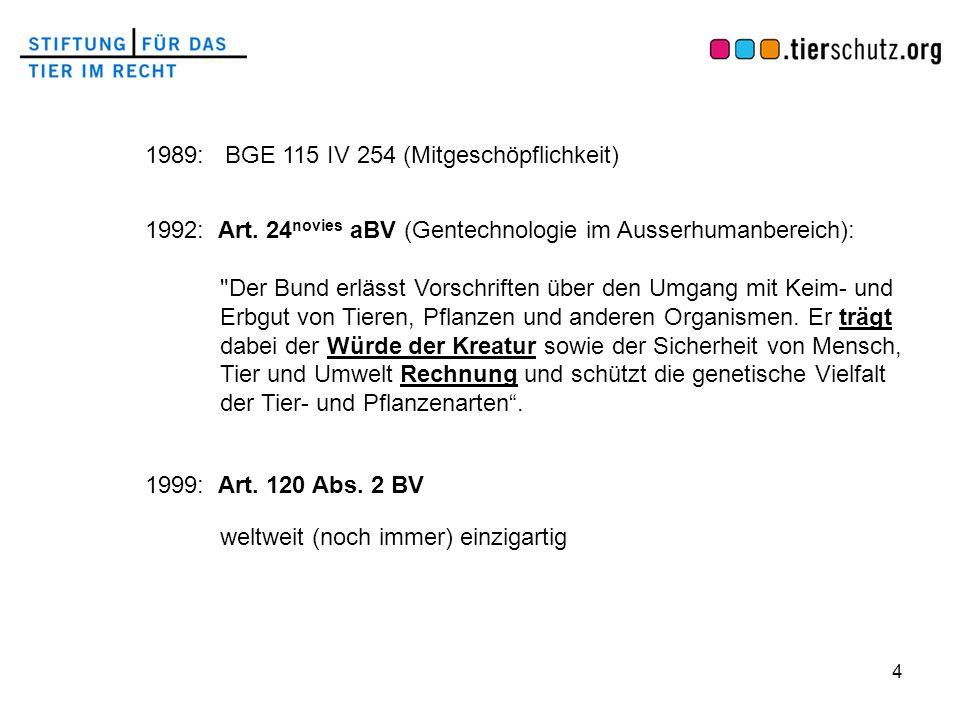 1989: BGE 115 IV 254 (Mitgeschöpflichkeit)