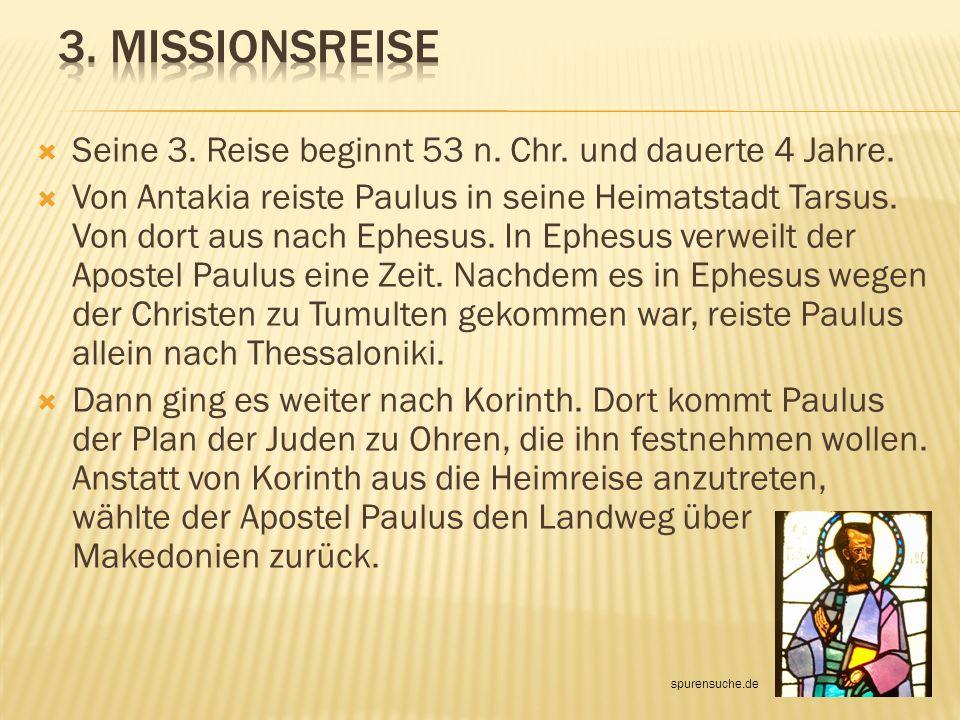 3. Missionsreise Seine 3. Reise beginnt 53 n. Chr. und dauerte 4 Jahre.