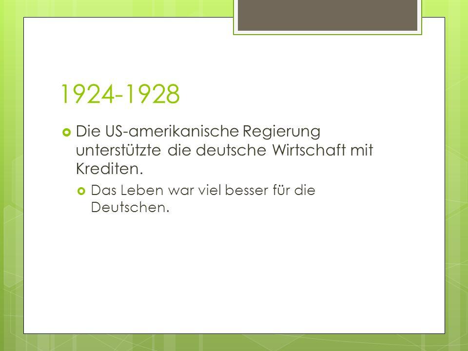1924-1928 Die US-amerikanische Regierung unterstützte die deutsche Wirtschaft mit Krediten.