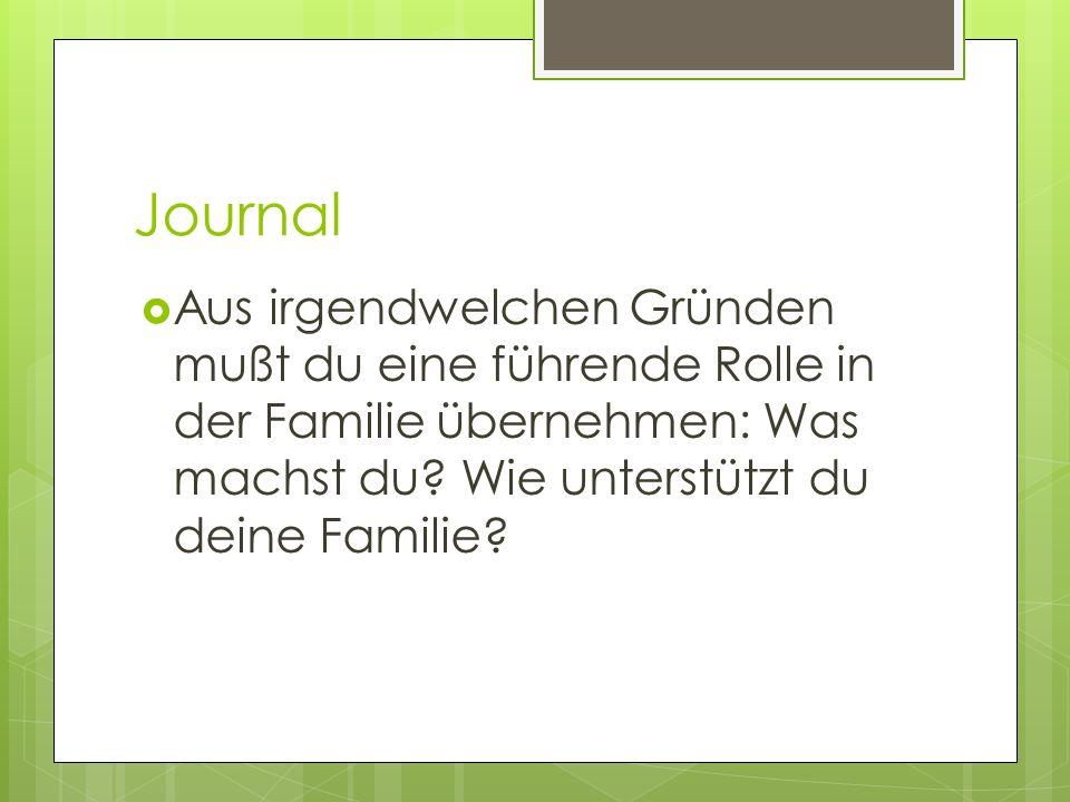 Journal Aus irgendwelchen Gründen mußt du eine führende Rolle in der Familie übernehmen: Was machst du.