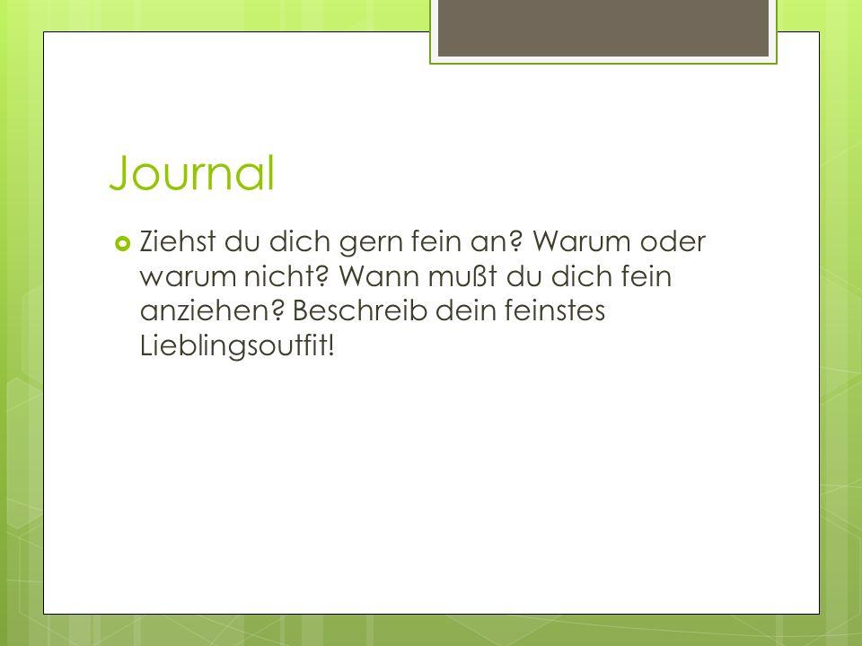 Journal Ziehst du dich gern fein an. Warum oder warum nicht.
