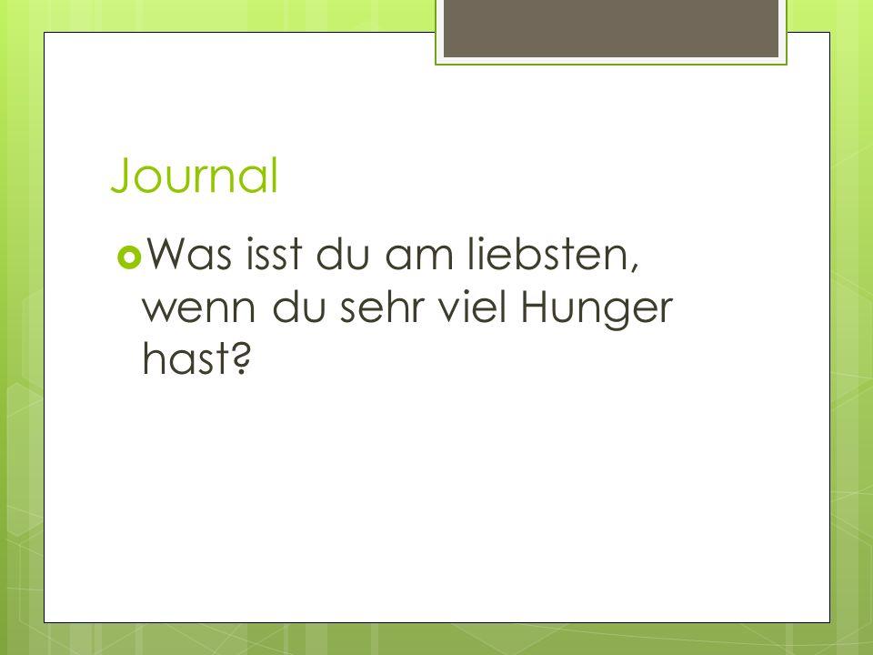 Journal Was isst du am liebsten, wenn du sehr viel Hunger hast