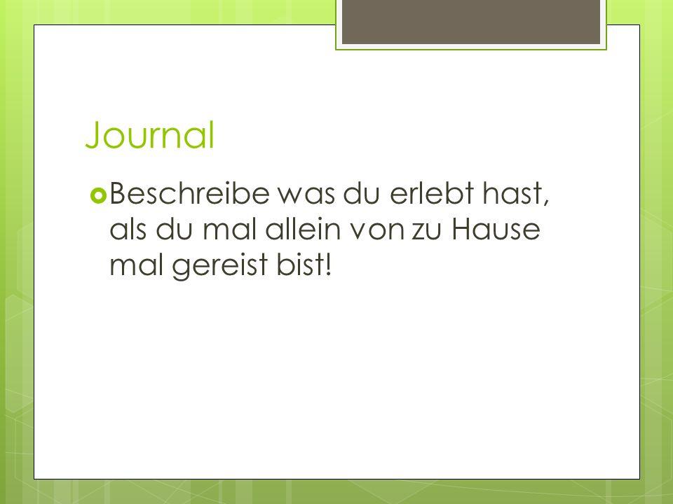 Journal Beschreibe was du erlebt hast, als du mal allein von zu Hause mal gereist bist!