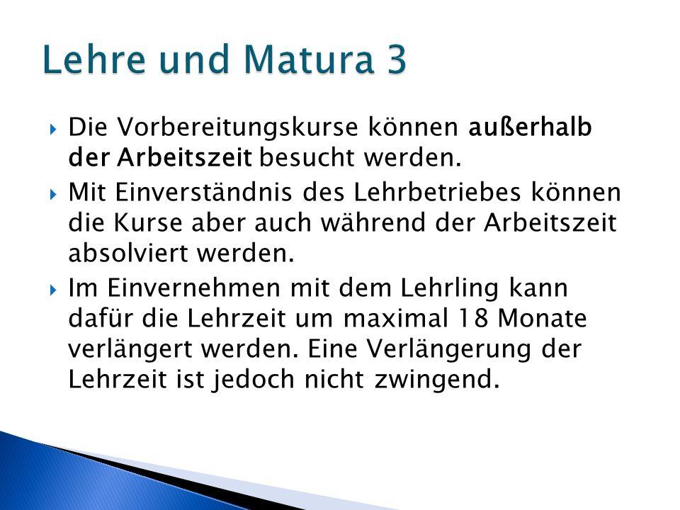 Lehre und Matura 3 Die Vorbereitungskurse können außerhalb der Arbeitszeit besucht werden.