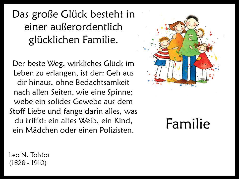 Das große Glück besteht in einer außerordentlich glücklichen Familie.
