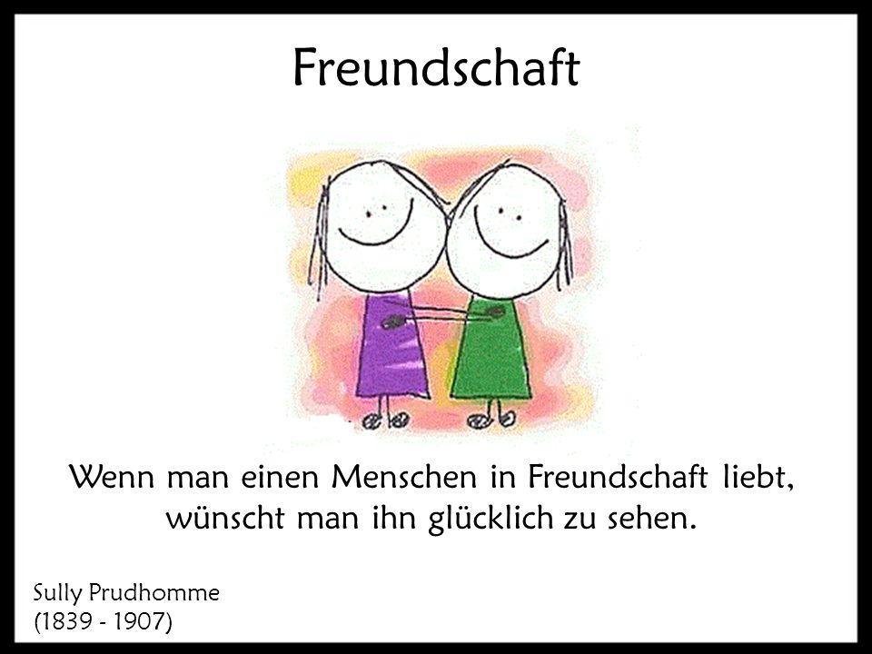 Freundschaft Wenn man einen Menschen in Freundschaft liebt,