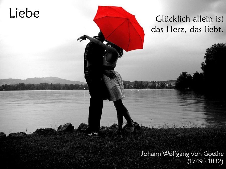 Liebe Glücklich allein ist das Herz, das liebt.