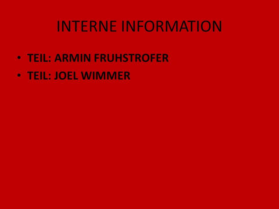 INTERNE INFORMATION TEIL: ARMIN FRUHSTROFER TEIL: JOEL WIMMER