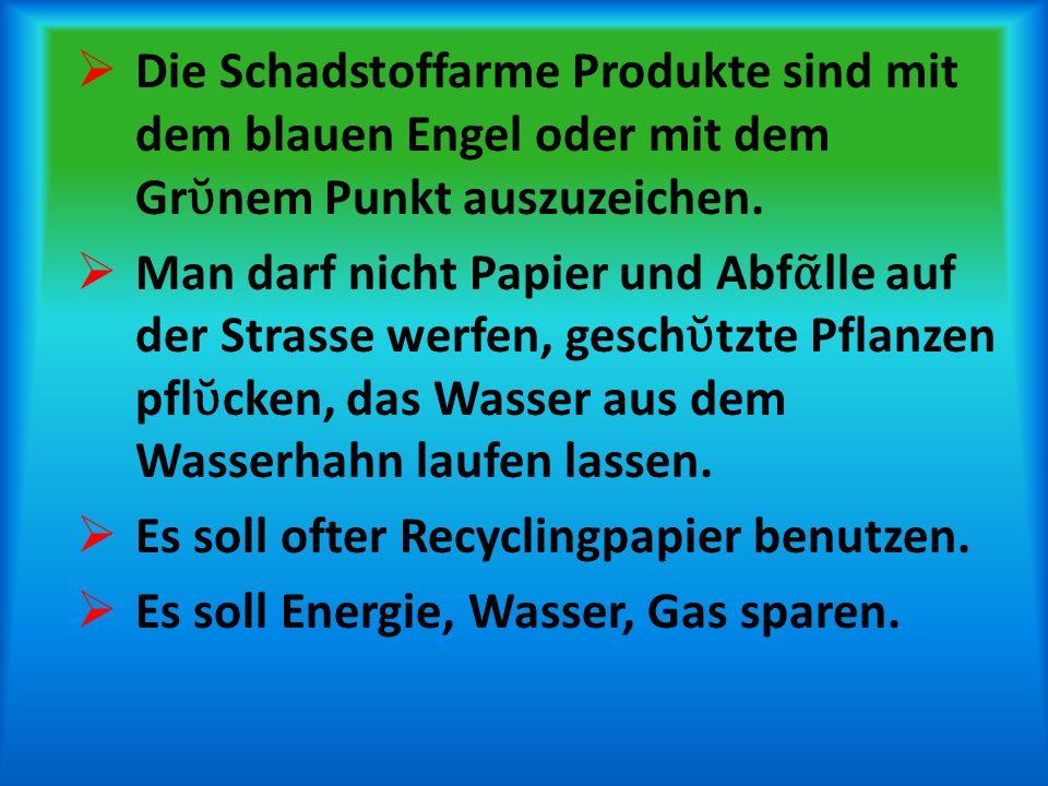Die Schadstoffarme Produkte sind mit dem blauen Engel oder mit dem Grῠnem Punkt auszuzeichen.