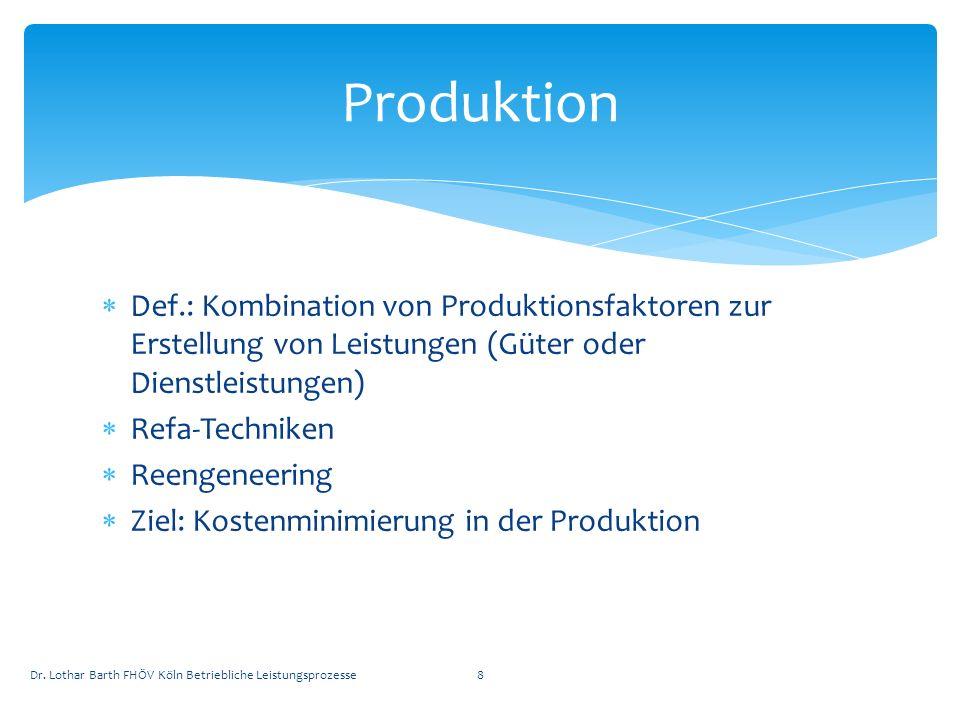 Produktion Def.: Kombination von Produktionsfaktoren zur Erstellung von Leistungen (Güter oder Dienstleistungen)