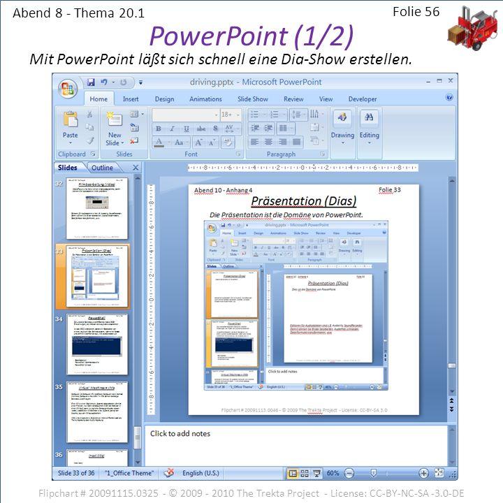 Abend 8 - Thema 20.1 28.03.2017. Folie 56. PowerPoint (1/2) Mit PowerPoint läßt sich schnell eine Dia-Show erstellen.