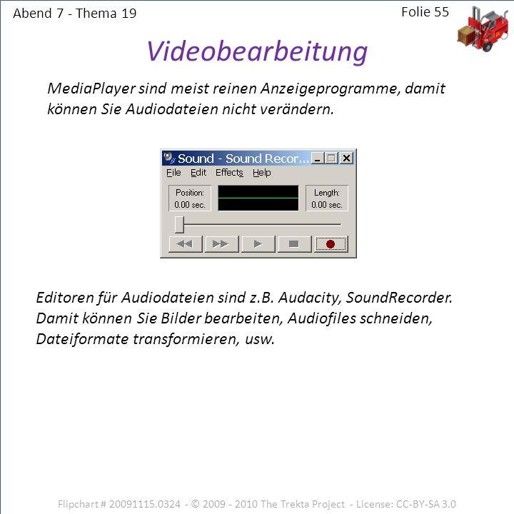 Abend 7 - Thema 19 Folie 55. Videobearbeitung. MediaPlayer sind meist reinen Anzeigeprogramme, damit können Sie Audiodateien nicht verändern.