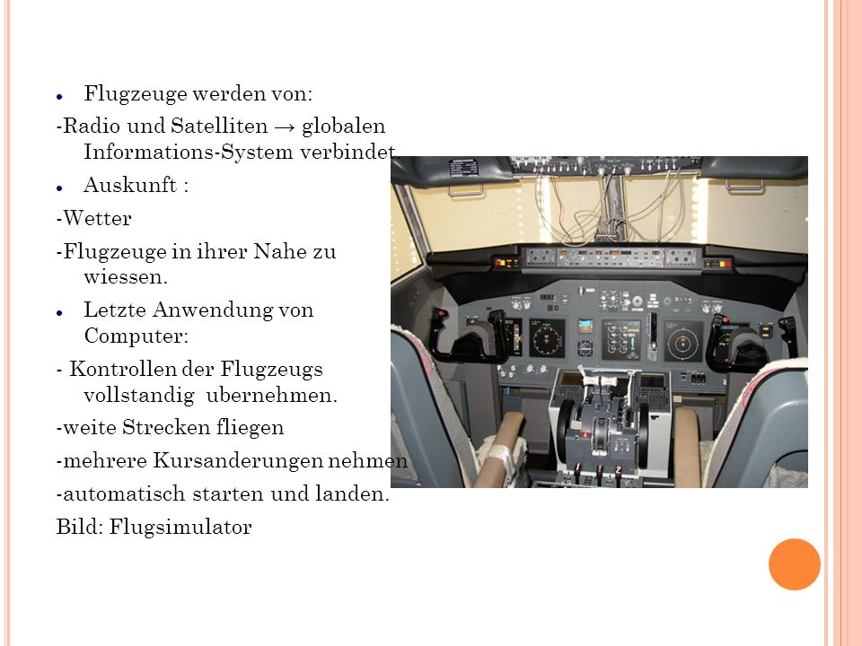 Flugzeuge werden von: -Radio und Satelliten → globalen Informations-System verbindet. Auskunft : -Wetter.