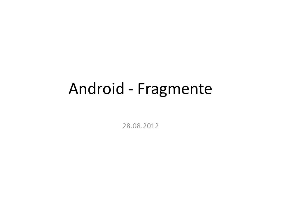 Android - Fragmente 28.08.2012