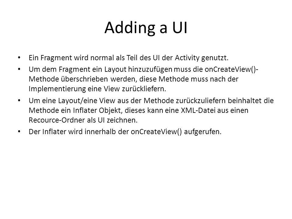 Adding a UI Ein Fragment wird normal als Teil des UI der Activity genutzt.