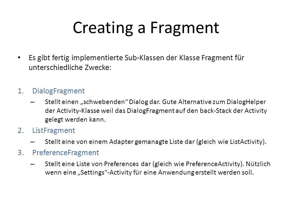 Creating a Fragment Es gibt fertig implementierte Sub-Klassen der Klasse Fragment für unterschiedliche Zwecke: