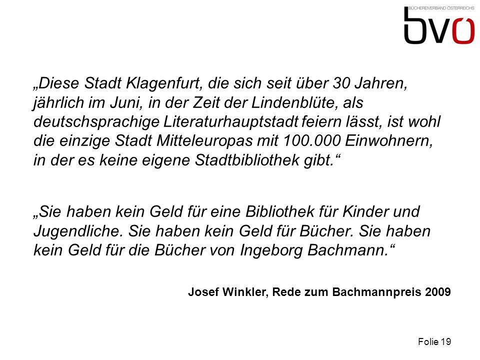 """""""Diese Stadt Klagenfurt, die sich seit über 30 Jahren, jährlich im Juni, in der Zeit der Lindenblüte, als deutschsprachige Literaturhauptstadt feiern lässt, ist wohl die einzige Stadt Mitteleuropas mit 100.000 Einwohnern, in der es keine eigene Stadtbibliothek gibt."""