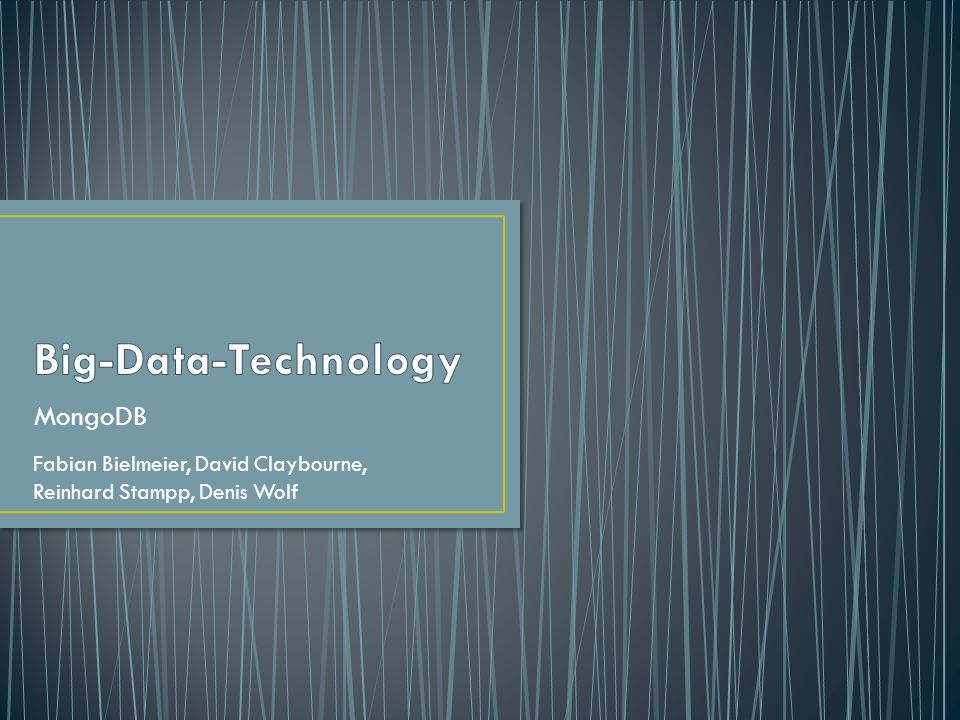 Big-Data-Technology MongoDB Fabian Bielmeier, David Claybourne,
