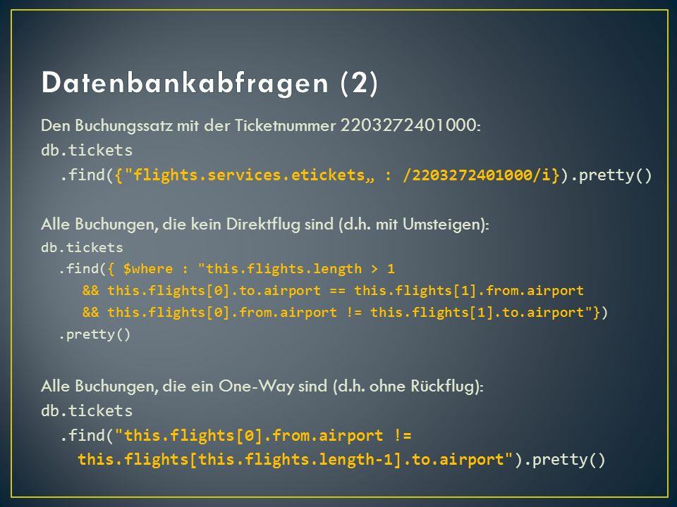 Datenbankabfragen (2)Den Buchungssatz mit der Ticketnummer 2203272401000: db.tickets.