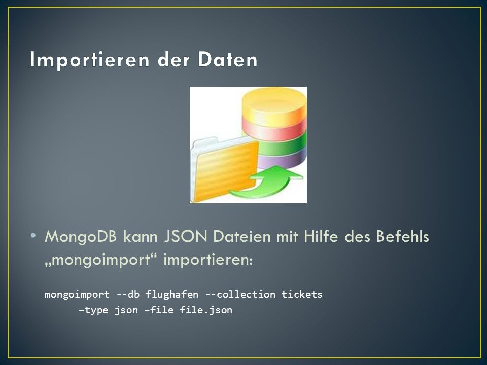 """Importieren der Daten MongoDB kann JSON Dateien mit Hilfe des Befehls """"mongoimport importieren: mongoimport --db flughafen --collection tickets."""