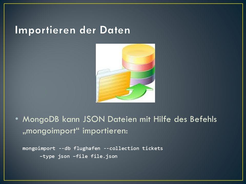 "Importieren der DatenMongoDB kann JSON Dateien mit Hilfe des Befehls ""mongoimport importieren: mongoimport --db flughafen --collection tickets."