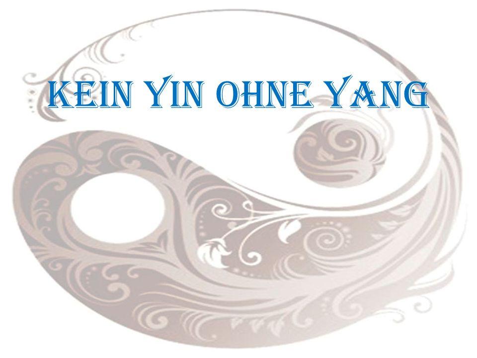 Kein Yin ohne Yang