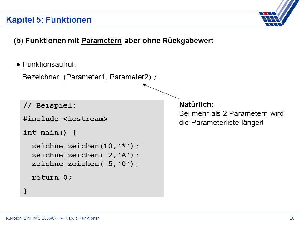 Kapitel 5: Funktionen (b) Funktionen mit Parametern aber ohne Rückgabewert. Funktionsaufruf: Bezeichner (Parameter1, Parameter2);