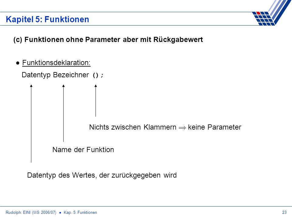 Kapitel 5: Funktionen (c) Funktionen ohne Parameter aber mit Rückgabewert. Funktionsdeklaration: Datentyp Bezeichner ();