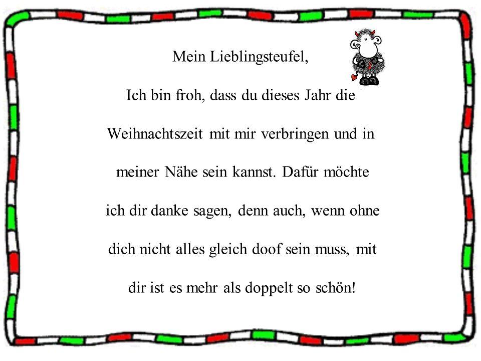 Mein Lieblingsteufel, Ich bin froh, dass du dieses Jahr die Weihnachtszeit mit mir verbringen und in meiner Nähe sein kannst.