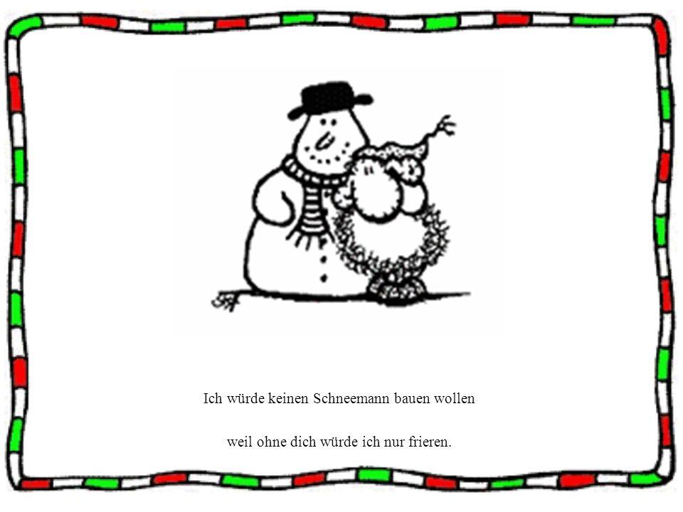 Ich würde keinen Schneemann bauen wollen