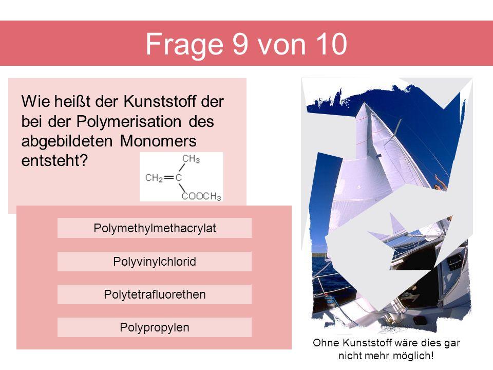 Frage 9 von 10 Wie heißt der Kunststoff der bei der Polymerisation des abgebildeten Monomers entsteht